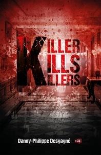 Danny-Philippe Desgagné - Killer Kills Killers.