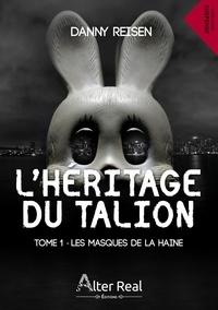Danny Reisen - L'héritage du Talion Tome 1 : Les masques de la haine.