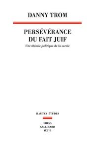 Livre en ligne pdf download Persévérance du fait juif  - Une théorie politique de la survie par Danny Trom (Litterature Francaise)
