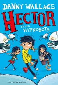 Danny Wallace - Hector et les Hypnobots.