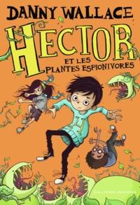 Danny Wallace - Hector et les plantes espionivores.