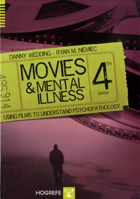 Danny Wedding et Ryan M. Niemiec - Movies and Mental Illness - Using Films to Understand Psychopathology.
