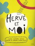Dannyelle Valente et Solène Négrerie - Hervé et moi - Cahier d'activités tactiles inspiré de l'univers d'Hervé Tullet.