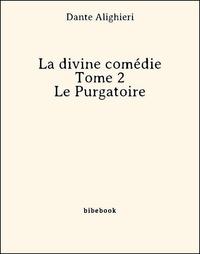 Dante Alighieri - La divine comédie - Tome 2 - Le Purgatoire.