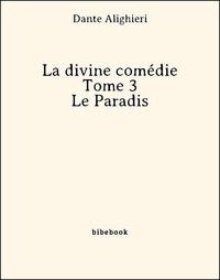 Dante Alighieri - La divine comédie - Tome 3 - Le Paradis.