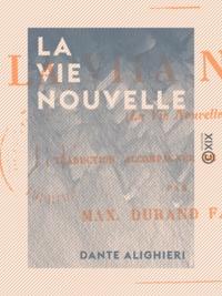 Dante Alighieri et Maxime Durand-Fardel - La Vie nouvelle - La Vie nouvelle.