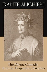 Dante Alighieri et Henry Francis Cary - The Divine Comedy: Inferno, Purgatorio, Paradiso (3 Classic Unabridged Translations in one eBook: Cary's + Longfellow's + Norton's Translation + Original Illustrations by Gustave Doré).