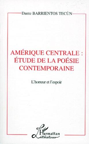 Dante Barrientos Tecun - Amérique centrale - Étude de la poésie contemporaine, l'horreur et l'espoir.