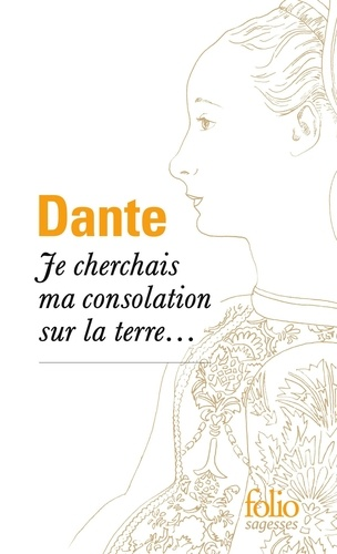 Dante - Je cherchais ma consolation sur la terre....