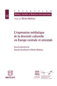 Danusa Serafinova et Michel Mathien - L'expression médiatique de la diversité culturelle en Europe centrale et orientale.