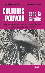 Dany Bébel-Gisler et Laënnec Hurbon - Cultures et pouvoir dans la Caraïbe - Langue créole, vaudou, sectes religieuses en Guadeloupe et en Haïti.