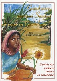Dany Bébel-Gisler - Grand-mère, pourquoi Sundari est venue en Guadeloupe ? - L'arrivée des premiers Indiens en Guadeloupe.