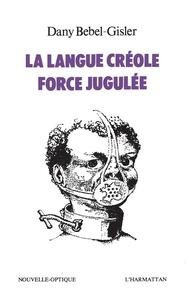 La langue créole, force jugulée - Etude socio-linguistique des rapports de force entre le créole et le français aux Antilles.pdf