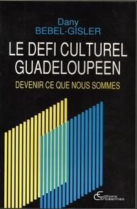 Dany Bébel-Gisler - Le défi culturel guadeloupéen - Devenir ce que nous sommes.