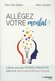 Dany Dan Debeix et Alain Lancelot - Allégez votre mental ! - Libérez-vous des pensées parasites grâce à la sophrologie et à l'auto-hypnose.
