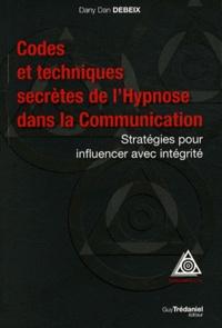 Dany Dan Debeix - Codes et techniques secrètes de l'Hypnose dans la Communication - Stratégies pour influencer avec intégrité.