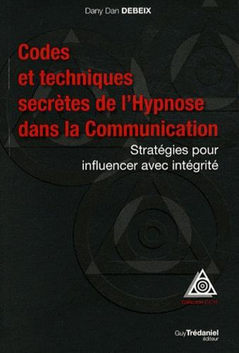 Codes et techniques secrètes de l'Hypnose dans la Communication. Stratégies pour influencer avec intégrité