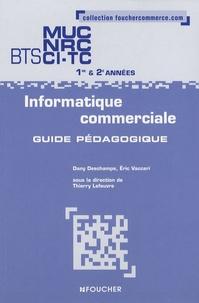Dany Deschamps et Eric Vaccari - Informatique commerciale BTS MUC NRC CI-TC 1e et 2e années - Guide pédagogique.