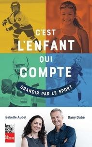 Dany Dubé et Isabelle Audet - C'est l'enfant qui compte - Grandir par le sport.