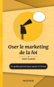 Dany Dubois - Oser le marketing de la foi.