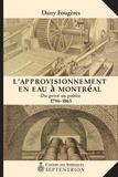 Dany Fougères - L'approvisionnement en eau à Montréal - Du privé au public, 1796-1865.