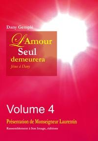 Dany Gemplé - L'amour seul demeurera - Jésus à Dany Volume 4.