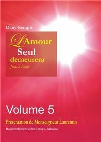 Dany Gemplé - L'Amour, seul, demeurera... - Jésus à Dany Volume 5.