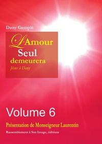 Dany Gemplé - L'amour, seul, demeurera - Jésus à Dany Volume 6.