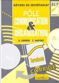 Dany Gerber et C Dupont - Pôle Communication et Organisation Tle BEP secrétariat - Corrigé.