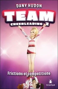 Dany Hudon - Team cheerleading Tome 2 : Frictions et compétitions.