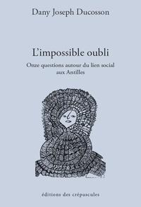 Dany Joseph Ducosson - L'impossible oubli? - Onze questions autour du lien social.