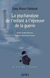 Dany Khouri-Dahdouh - La psychanalyse de l'enfant à l'épreuve de la guerre.