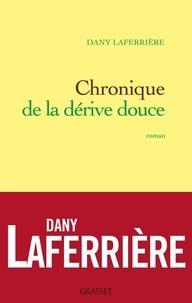 Dany Laferrière de l'Académie franç - Chronique de la dérive douce.