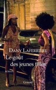 Dany Laferrière de l'Académie franç - Le goût des jeunes filles.