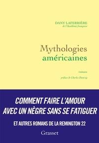 Dany Laferrière de l'Académie franç - Mythologies américaines - romans - préface de Charles Dantzig.