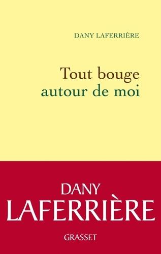 Dany Laferrière - Tout bouge autour de moi.