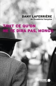Dany Laferrière - Tout ce qu'on ne te dira pas, Mongo.