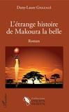 Dany-Laure Gnazalé - L'étrange histoire de Makoura la belle.