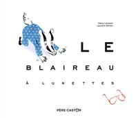 Dany Laurent et Laurent Simon - Le blaireau à lunettes.