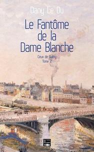Dany Le Du - Ceux de Guitry Tome 2 : Le fantôme de la Dame Blanche - Pierre et Célestine (1829-1860).