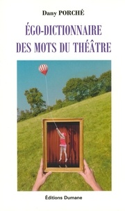 Dany Porché - Ego-dictionnaire des mots du théâtre.