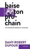 Dany-Robert Dufour - Baise ton prochain - Une histoire souterraine du capitalisme.