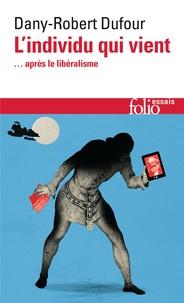 Dany-Robert Dufour - L'individu qui vient... après le libéralisme.