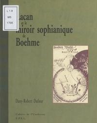 Dany-Robert Dufour - Lacan et le miroir sophianique de Boehme.