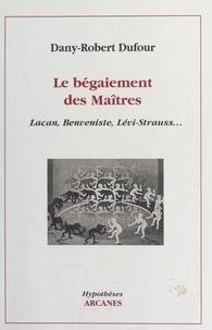 Dany-Robert Dufour - Le bégaiement des maîtres - Lacan, Benveniste, Lévi-Strauss....