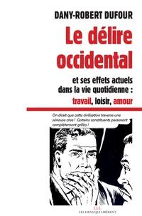 Dany-Robert Dufour - Le délire occidental et ses effets actuels dans la vie quotidienne : travail, loisir, amour.