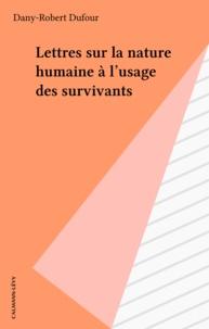 Dany-Robert Dufour - Lettres sur la nature humaine à l'usage des survivants.