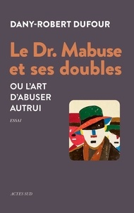 Dany-Robert Dufour - Mabuse et ses doubles - Ou l'art d'abuser autrui.