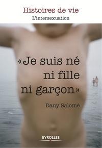 Dany Salomé - Je suis né ni fille ni garçon.