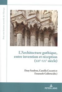 Dany Sandron et Camilla Ceccotti - L'architecture gothique, entre invention et réception (XIIe-XXe siècle).